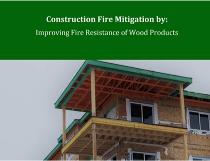 Construction Fire Mitigation by: Improving Fire Resistance of Wood Products